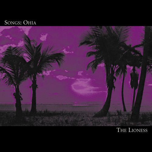 "Songs: Ohia ""The Lioness"""
