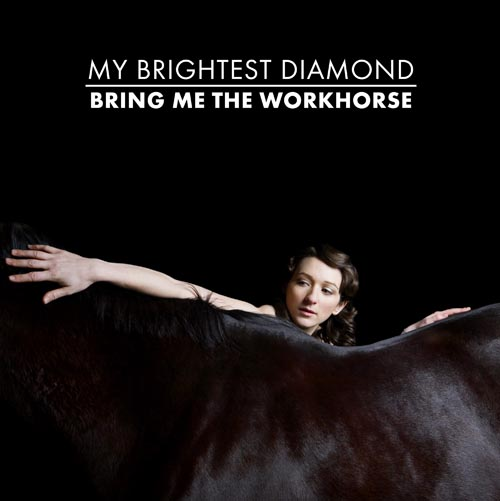 My Brightest Diamond Bring Me The Workhorse