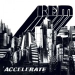 9. ACCELERATE (2008)  There is nothing memorable about this album, good or bad.
