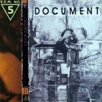 """4. DOCUMENT (1987)  For decades I've considered this my fave R.E.M. record. But I just this second figured out that I never bothered to buy it on CD (just cassette and vinyl), which is telling.  That, and I've grown out of the obviousness of """"It's the End of the World as We Know it (And I Feel Fine)."""""""